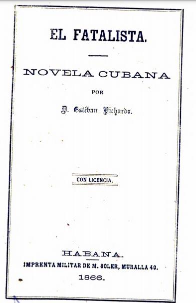 Esteban Pichardo y Tapia. Novela El fatalista 1866
